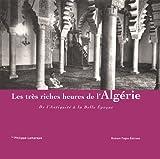 Les très riches heures de l'Algérie de l'Antiquité à la Belle Epoque