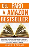 Del Paro a Amazon Bestseller: El sistema que seguí para escribir, publicar y promocionar mi libro pa...