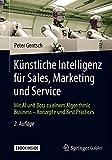 Künstliche Intelligenz für Sales, Marketing und Service: Mit AI und Bots zu einem Algorithmic...