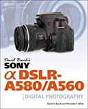 David Busch's Sony Alpha DSLR-A580/A560: Guide to Digital Photography