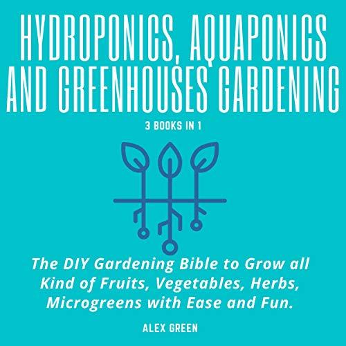 Hydroponics, Aquaponics and Greenhouses Gardening audiobook cover art