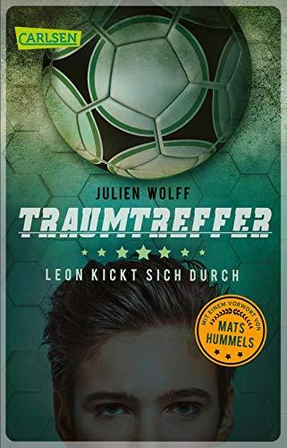 Traumtreffer! Leon kickt sich durch: Ein rasanter Fußball-Roman mit einem Vorwort von Mats Hummels
