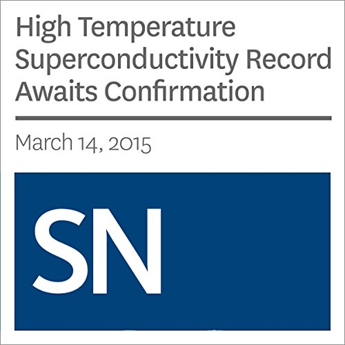 High Temperature Superconductivity Record Awaits Confirmation                   By:                                                                                                                                 Andrew Grant                               Narrated by:                                                                                                                                 Mark Moran                      Length: 3 mins     Not rated yet     Overall 0.0