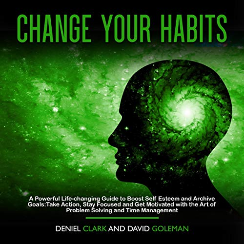 Change Your Habits: A Powerful Life-Changing Guide to Boost Self Esteem and Archive Goals cover art