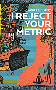 [James a Murray]のI REJECT YOUR METRIC (English Edition)