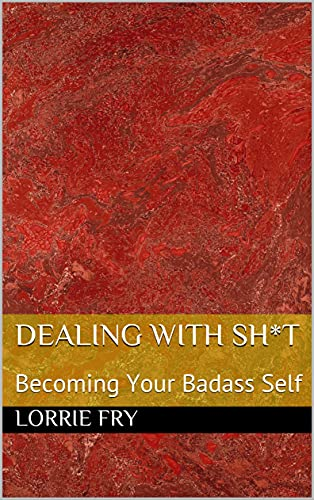 Dealing With Sh*t: Becoming Your Badass Self