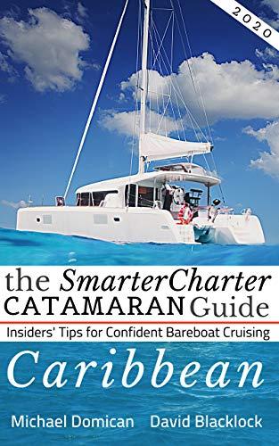 The SmarterCharter CATAMARAN Guide: Caribbean: Insiders' tips for confident BAREBOAT cruising