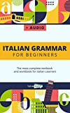 Italian Grammar For Beginners + Audio Download: The most complete textbook and workbook for Italian...