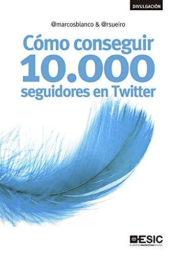 Cómo Conseguir 10 000 Seguidores En Twitter Divulgación Spanish Edition Ebook Blanco Marcos Sueiro Blanco Ramiro Kindle Store