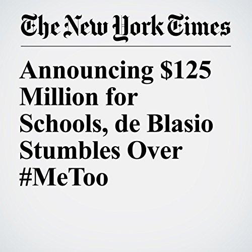 Announcing $125 Million for Schools, de Blasio Stumbles Over #MeToo copertina