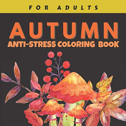 Autumn Anti-Stress Coloring Books for Adults: Beautiful Relaxing Flower and Leaf Graphics for Stress Relief, Fall Inspired Designs, Pamper Gifts for Women and Men