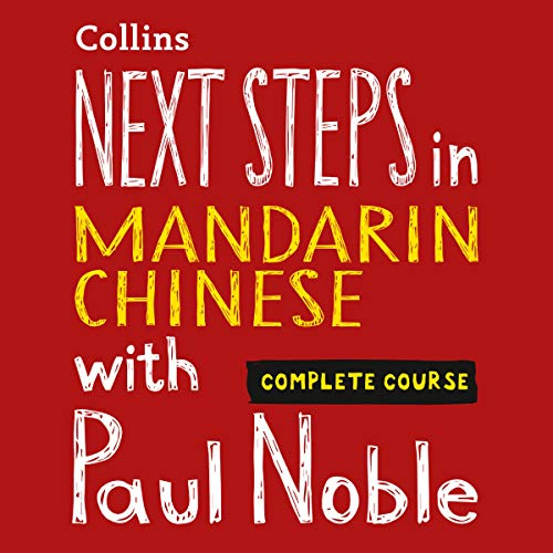 Next Steps in Mandarin Chinese with Paul Noble - Complete Course audiobook cover art