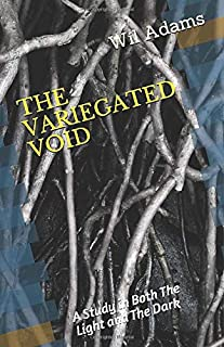 THE VARIEGATED VOID: A Study in Both The Light and The Dark (Wil Adams Anthology)