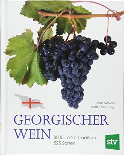 Georgischer Wein: 8000 Jahre Tradition, 525 Sorten, Geleitwort von Rudolf Knoll
