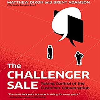 The Challenger Sale     Taking Control of the Customer Conversation              By:                                                                                                                                 Matthew Dixon,                                                                                        Brent Adamson                               Narrated by:                                                                                                                                 Matthew Dixon,                                                                                        Brent Adamson                      Length: 5 hrs and 43 mins     1,993 ratings     Overall 4.3