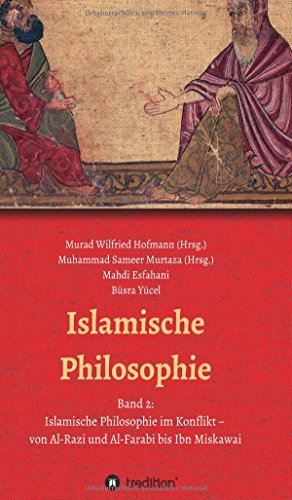 Islamische Philosophie: Band 2: Islamische Philosophie im Konflikt – von Al-Razi und Al-Farabi bis Ibn Miskawai