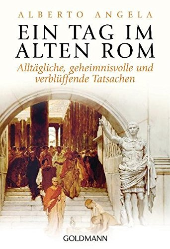 Ein tag im alten rom: alltagli: Alltägliche, geheimnisvolle und verblüffende Tatsachen: 15638