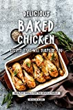 Delicious Baked Chicken Recipes That Will Surprise You: Healthy Meals for The Whole Family