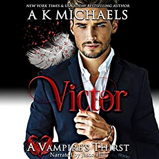 A Vampire's Thirst: Victor     A Vampire's Thirst, Book 1              By:                                                                                                                                 A K Michaels                               Narrated by:                                                                                                                                 Jason Hill                      Length: 5 hrs and 43 mins     1 rating     Overall 5.0