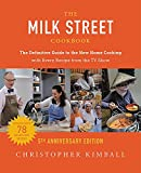 The Milk Street Cookbook (5th Anniversary Edition): The Definitive Guide to the New Home Cooking---with Every Recipe from the TV Show