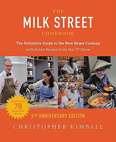 The Milk Street Cookbook: The Definitive Guide to the New Home Cooking---with Every Recipe from the TV Show, 5th Anniversary Edition
