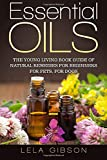 Essential Oils: The Young Living Book Guide of Natural Remedies for Beginners for Pets, For Dogs