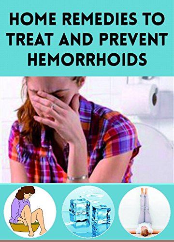 Home Remedies to Treat and Prevent Hemorrhoids by [Patricia Morgan]