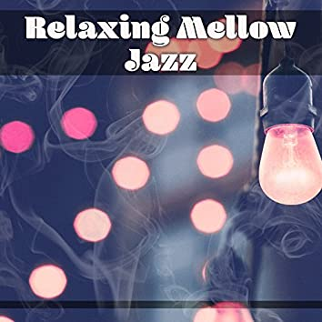 Relaxing Mellow Jazz – Chilled Jazz, Music to Calm Down, Rest with Jazz, Best Background Music