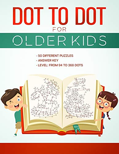 DOT TO DOT FOR OLDER KIDS: Connect the Dots Activity Book ,50 Different Puzzles , Answer Key , Level: from 94 to 368 Dots, For Kids Ages 8 & Up ,Fun ... and Adults ,10 Puzzles Available Online.