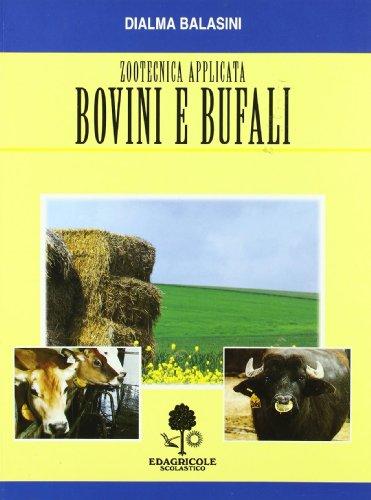 Zootecnica applicata. Bovini e bufali