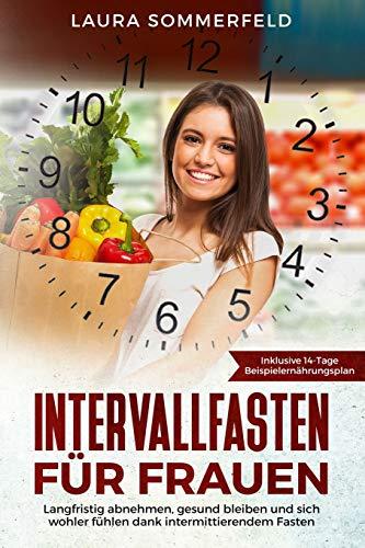 Intervallfasten für Frauen: langfristig abnehmen, gesund bleiben und sich wohler fühlen dank intermittierendem Fasten