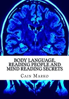 Body Language, Reading People and Mind Reading Secrets: How to Read Body Language, How to Predict Behavior and Instantly U...