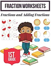 Fraction Worksheets: Elementary fraction worksheets for 1st Grade, Fun and Easy Fractions and Adding fractions for Grade 1 ( Ages 6-8 ).