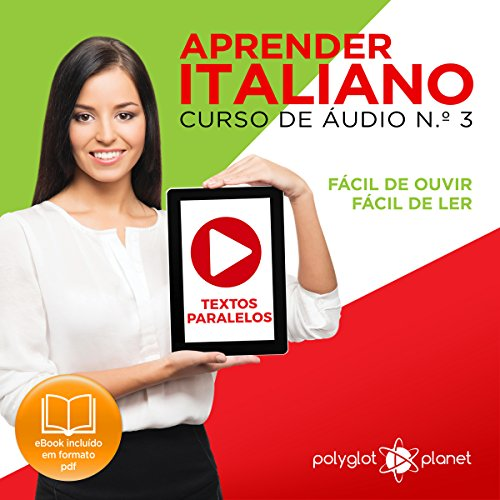 Aprender Italiano, N.o 3: Textos Paralelos, Fácil de ouvir, Fácil de ler [Learn Italian, Number 3: Parallel Texts, Easy to Hear, Easy to Read] audiobook cover art