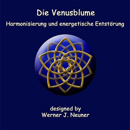 Die Venusblume: Harmonisierung und energetische Entstörung