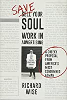 Save Your Soul, Work in Advertising: A Cheeky Proposal from America's Most Condemned Adman