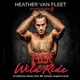 Her Wild Ride: An addictive, steamy biker MC romance suspense novel     Red Dragon MC Series, Book 1              By:                                                                                                                                 Heather Van Fleet                               Narrated by:                                                                                                                                 Heather Costa,                                                                                        Jeffrey Kafer                      Length: 9 hrs and 42 mins     4 ratings     Overall 4.0