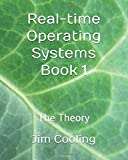 Real-time Operating Systems Book 1: The Theory (The engineering of real-time embedded systems)