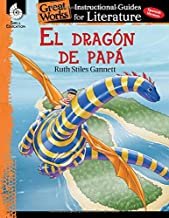 El Dragon de papa (My Father's Dragon): An Instructional Guide for Literature - Spanish Novel Study Guide with Close Reading and Writing Activities (Great Works Classroom Resource) (Spanish Edition)