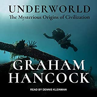 Underworld     The Mysterious Origins of Civilization              By:                                                                                                                                 Graham Hancock                               Narrated by:                                                                                                                                 Dennis Kleinman                      Length: 31 hrs and 33 mins     39 ratings     Overall 4.6