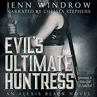 Evil's Ultimate Huntress     An Alexis Black Novel, Book Two              By:                                                                                                                                 Jenn Windrow                               Narrated by:                                                                                                                                 Chelsea Stephens                      Length: 9 hrs and 29 mins     3 ratings     Overall 5.0