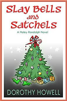 Slay Bells and Satchels (Haley Randolph Mystery Series Book 5) by [Dorothy Howell]