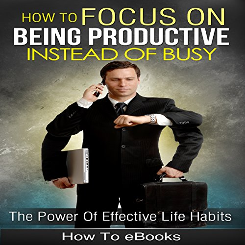 Focus!: How to Focus on Being Productive Instead of Busy audiobook cover art