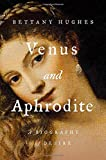Venus and Aphrodite: A Biography of Desire