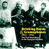Drinking Horns & Gramophones 1902-1914 - The First Recordings In The Georgian Republic