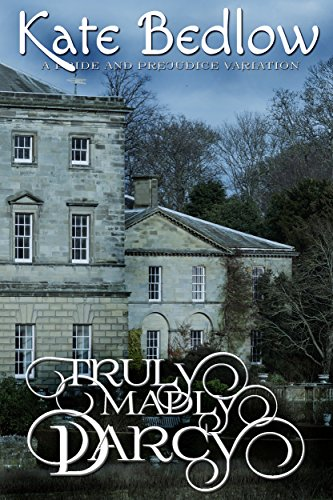 Truly Madly Darcy (A Pride and Prejudice Variation)