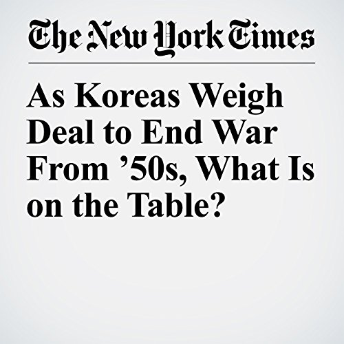 As Koreas Weigh Deal to End War From '50s, What Is on the Table? copertina