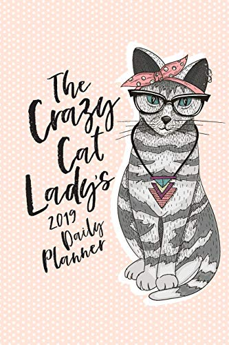 The Crazy Cat Lady's 2019 Daily Planner: The Cat Lover's...