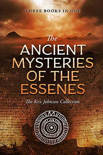 Ancient Mysteries of the Essenes: The Ken Johnson Collection