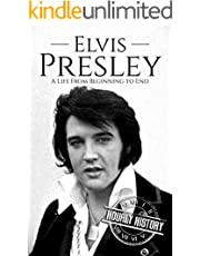 Elvis Presley: A Life From Beginning to End (Biographies of Musicians Book 1)